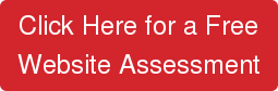 Click Here for a Free Website Assessment