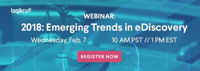 2018: Emerging Trends in eDiscovery Webinar - Register Now
