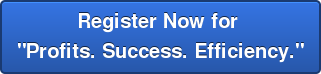 "Register Now for ""Profits. Success. Efficiency."""