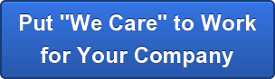 "Put ""We Care"" to Workfor Your Company"