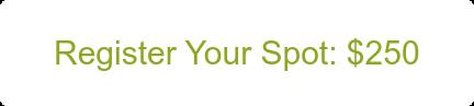 Register Your Spot: $250
