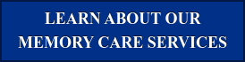 LEARN ABOUT OUR  MEMORY CARE SERVICES
