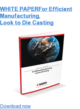 WHITE PAPERFor Efficient Manufacturing, Look to Die Casting Download now