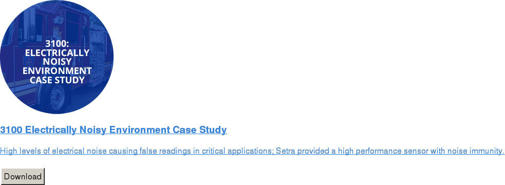 3100 Electrically Noisy Environment Case Study   High levels of electrical noise causing false readings in critical  applications; Setra provided a high performance sensor with noise immunity.   Download