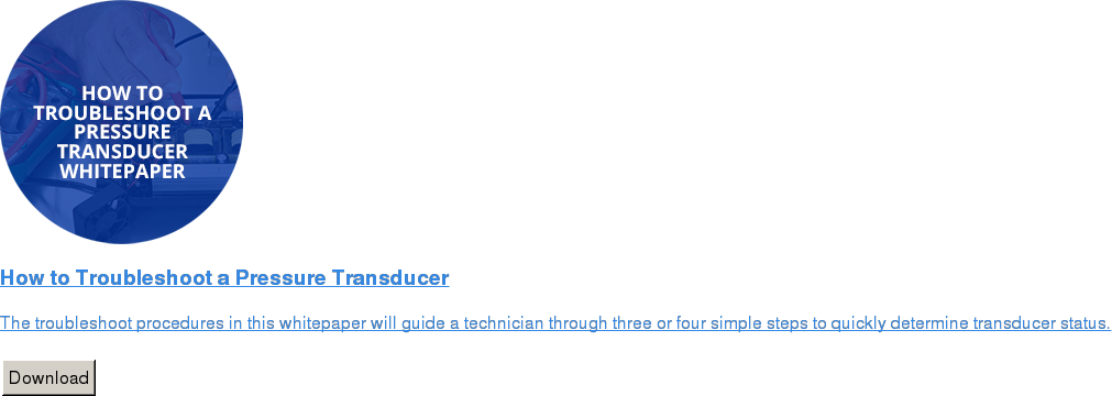 How to Troubleshoot a Pressure Transducer   The troubleshoot procedures in this whitepaper will guide a technician through  three or four simple steps to quickly determine transducer status.   Download