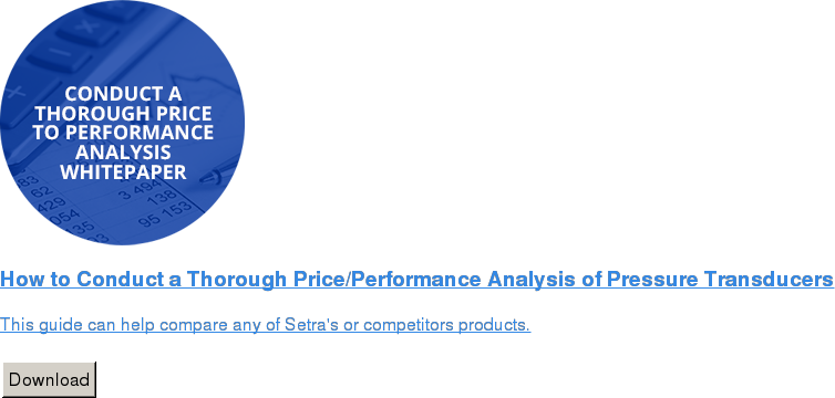 How to Conduct a Thorough Price/Performance Analysis of Pressure Transducers   This guide can help compare any of Setra's or competitors products.   Download