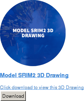 Model SRIM2 3D Drawing  Click download to view this 3D Drawing Download