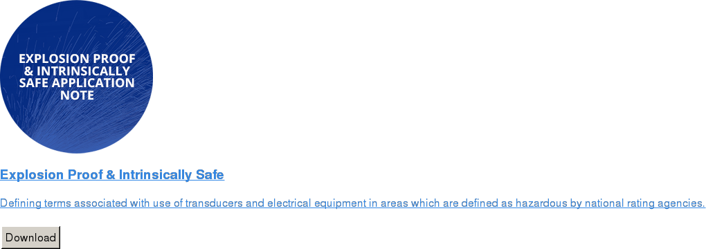 Explosion Proof & Intrinsically Safe   Defining terms associated with use of transducers and electrical equipment in  areas which are defined as hazardous by national rating agencies.   Download