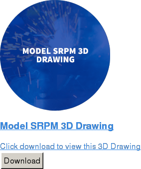 Model SRPM 3D Drawing  Click download to view this 3D Drawing Download