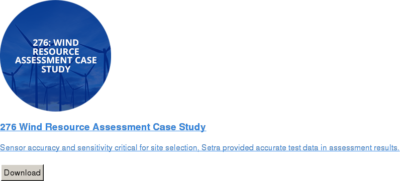 276 Wind Resource Assessment Case Study   Sensor accuracy and sensitivity critical for site selection, Setra provided  accurate test data in assessment results.   Download