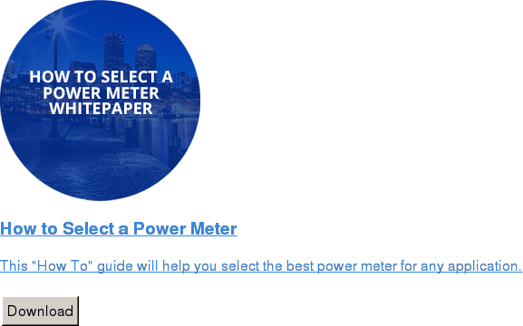"How to Select a Power Meter   This ""How To"" guide will help you select the best power meter for any  application.   Download"