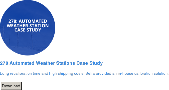 278 Automated Weather Stations Case Study   Long recalibration time and high shipping costs; Setra provided an in-house  calibration solution.   Download