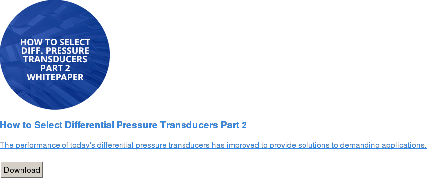 How to Select Differential Pressure Transducers Part 2   The performance of today's differential pressure transducers has improved to  provide solutions to demanding applications.   Download