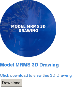 Model MRMS 3D Drawing  Click download to view this 3D Drawing Download
