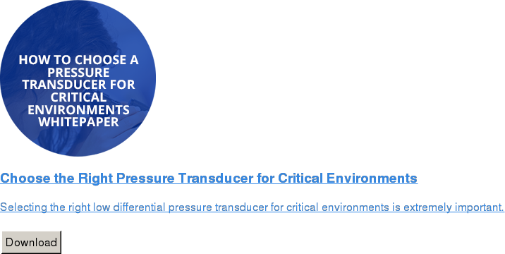 Choose the Right Pressure Transducer for Critical Environments   Selecting the right low differential pressure transducer for critical  environments is extremely important.   Download
