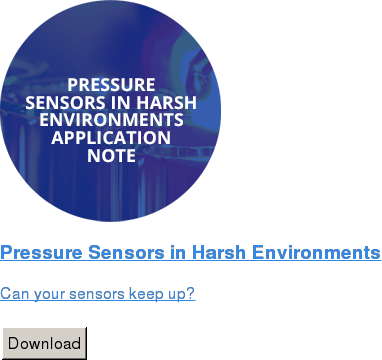 Pressure Sensors in Harsh Environments   Can your sensors keep up?   Download