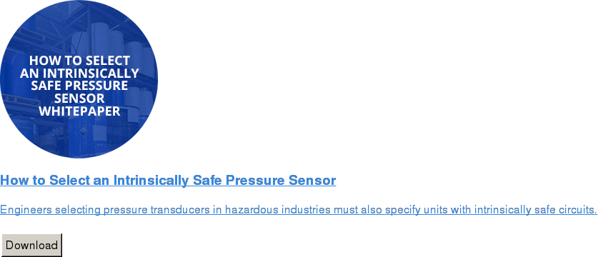 How to Select an Intrinsically Safe Pressure Sensor   Engineers selecting pressure transducers in hazardous industries must also  specify units with intrinsically safe circuits.   Download