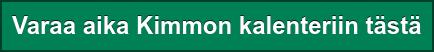Varaa aika Kimmon kalenteriin tästä