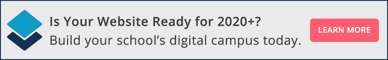 Is Your Website Ready for 2020+? Build your school's digital campus today.