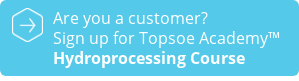 Are you a customer?  Sign up for Topsoe Academy  Hydroprocessing Course
