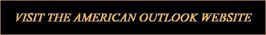 Visit the American Outlook Website