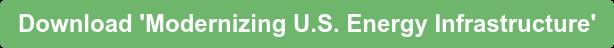Download 'Modernizing U.S. Energy Infrastructure'