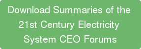 Download Summaries of the  21st Century Electricity  System CEO Forums