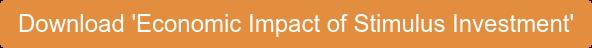 Download 'Economic Impact of Stimulus Investment'