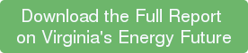 Download the Full Report  on Virginia's Energy Future