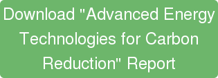 "Download ""Advanced Energy  Technologies for Carbon Reduction"" Report"