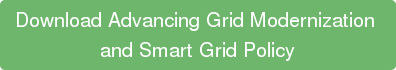 Download Advancing Grid Modernization  and Smart Grid Policy