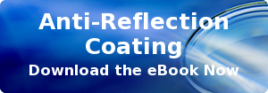 Anti-Reflection Coating Download the eBook Now