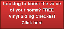 Looking to boost the value of your home? FREE Vinyl Siding Checklist Click here