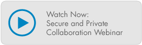 Watch Now: Secure and Private Collaboration Webinar