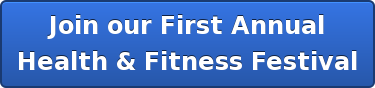 Join our First Annual  Health & Fitness Festival