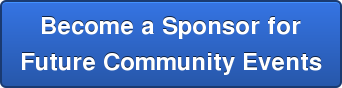 Become a Sponsor for  Future Community Events