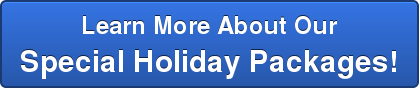 Learn More About Our Special Holiday Packages!