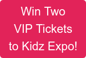 Win Two  VIP Tickets  to Kidz Expo!
