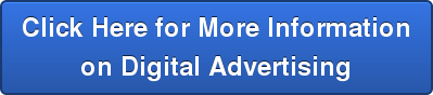Click Here for More Information on Digital Advertising