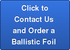 Click to Contact Us  and Order a  Ballistic Foil