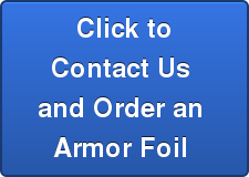 Click to Contact Us  and Order an  Armor Foil