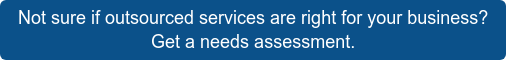 Not sure if outsourced services are right for your business?  Get a needs assessment.