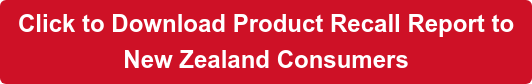 Click to Download Product Recall Report to  New Zealand Consumers