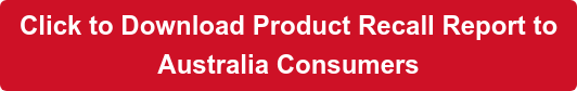 Click to Download Product Recall Report to  Australia Consumers