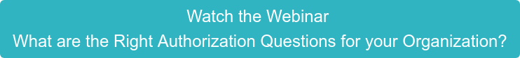 Watch the Webinar  What are the Right Authorization Questions for your Organization?