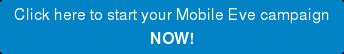 今すぐあなたのモバイルイブキャンペーンを開始するにはこちらをクリック!