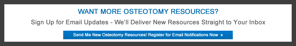 Send me New Osteotomy Resources! Register for OrthoView Email Notifications Now