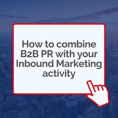 How to combine B2B PR with your Inbound Marketing activity