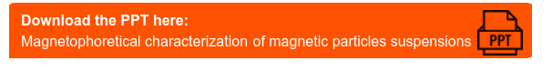 Download the PPT here: Magnetophoretical characterization of magnetic particles  suspensions