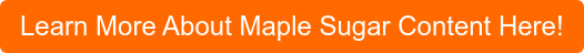 Learn More About Maple Sugar Content Here!